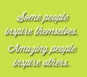Inspire others.