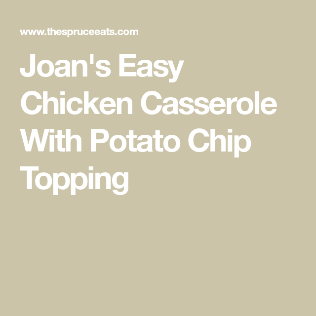 Creamy Chicken Casserole With Water Chestnuts and Potato Chip Topping #creamychickencasserole