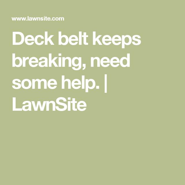 Deck Belt Keeps Breaking Need Some Help Lawnsite Deck Belt Help