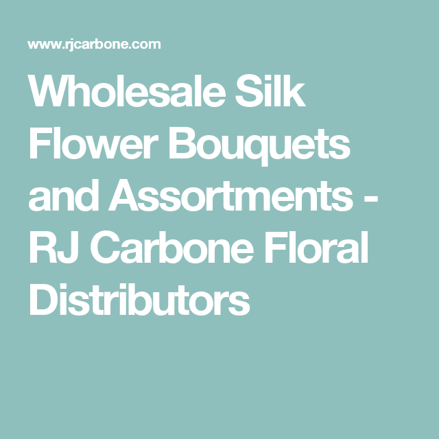 Wholesale silk flower bouquets and assortments rj carbone floral wholesale silk flower bouquets and assortments rj carbone floral distributors mightylinksfo