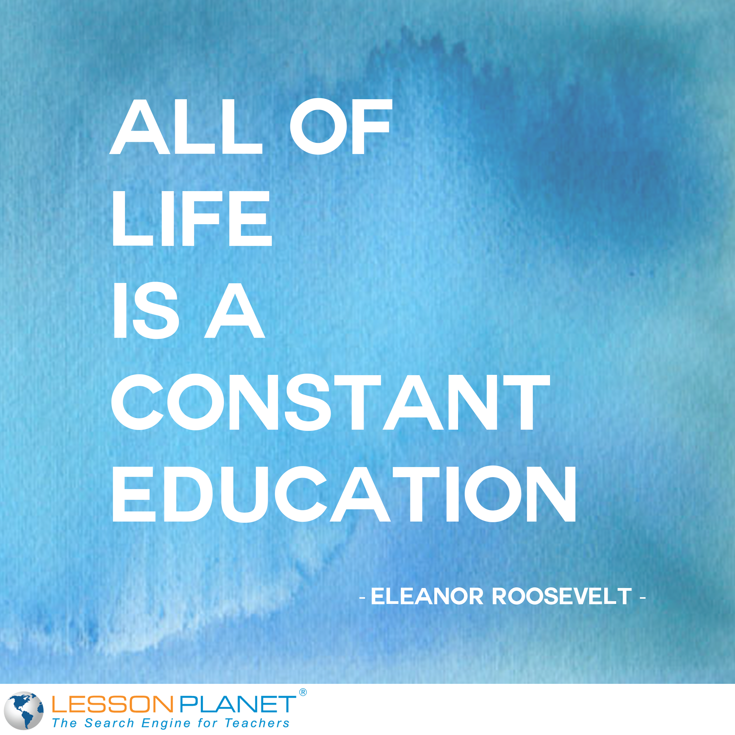All Of Life Is A Constant Education Eleanor Roosevelt Quote