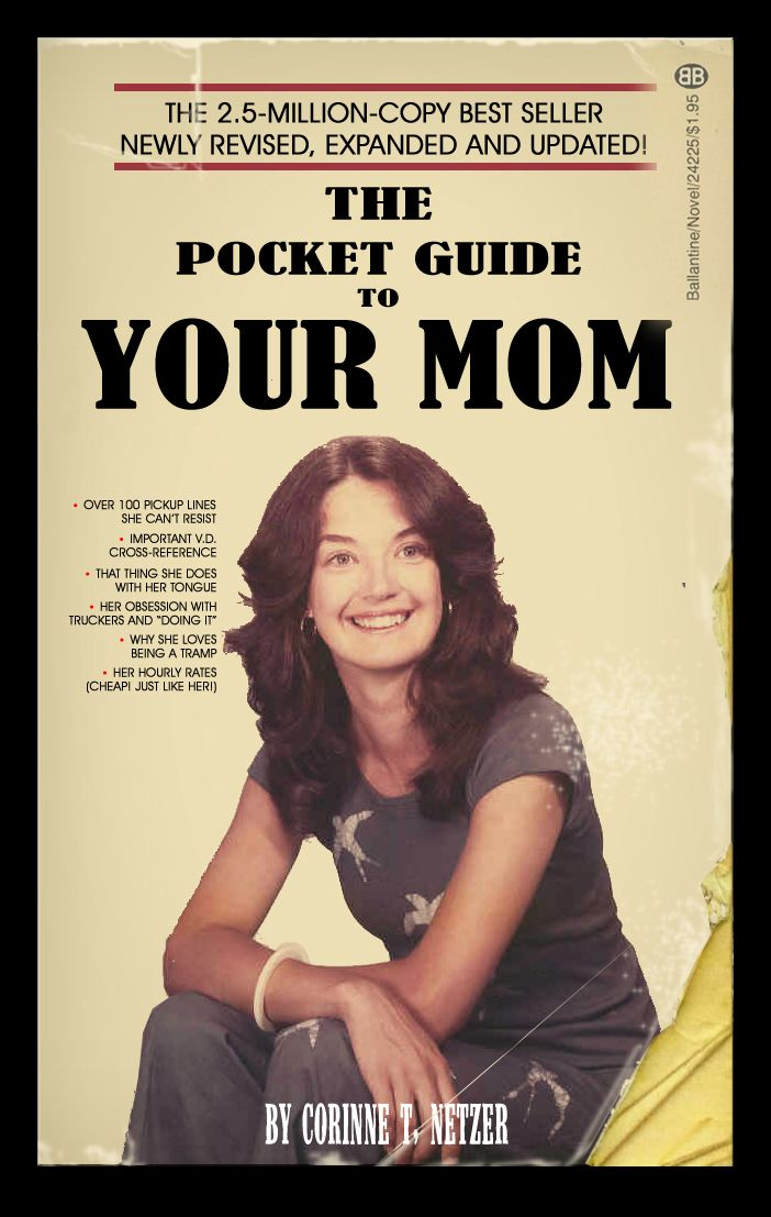 The Pocket Guide to Your Mom. Oh, you know my mom, and wrote a book about  her?
