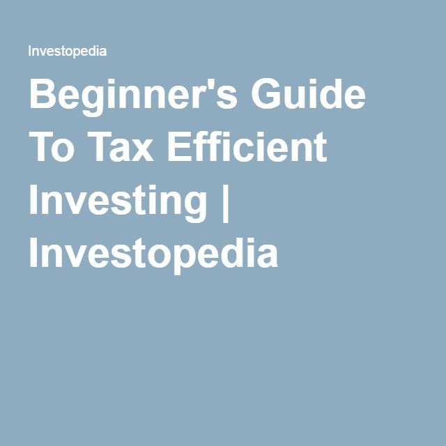 Beginner's Guide To Tax Efficient Investing | Investopedia