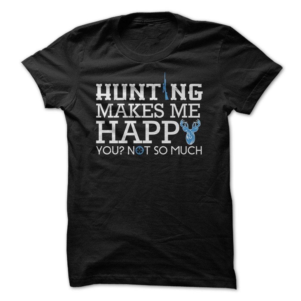 Hunting Makes Me Happy T Shirt Shirts Hoodies Sweatshirts