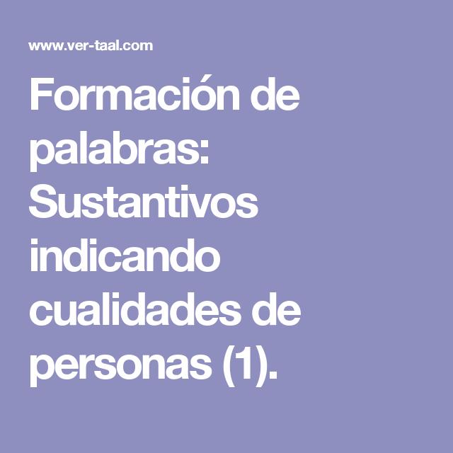 Formación de palabras: Sustantivos indicando cualidades de personas ...