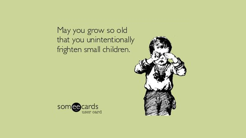 May You Grow So Old That Unintentionally Frighten Small Children 33 Funny Happy Birthday Quotes And Wishes For Facebook