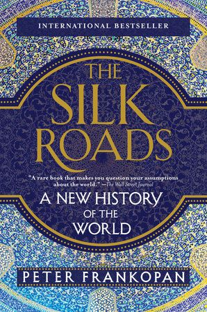 The Silk Roads by Peter Frankopan: 9781101912379 | PenguinRandomHouse.com: Books