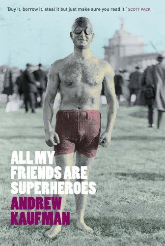 All My Friends are Superheroes, Andrew Kaufman