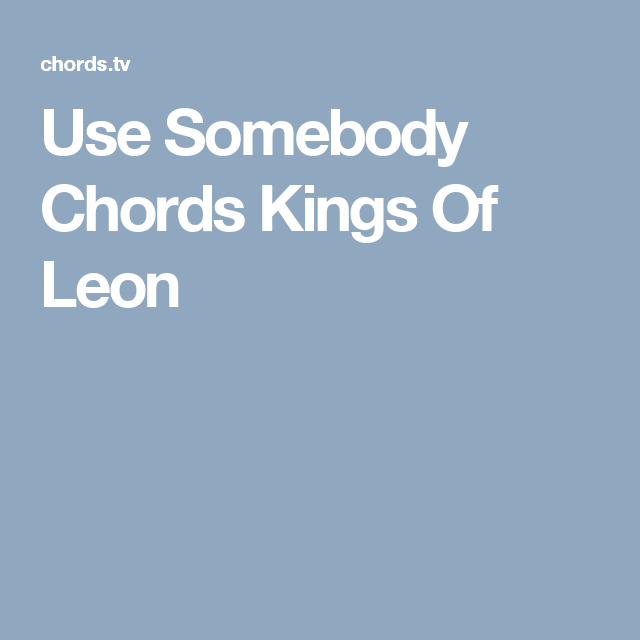 Use Somebody Chords Kings Of Leon | All my favorites | Pinterest ...