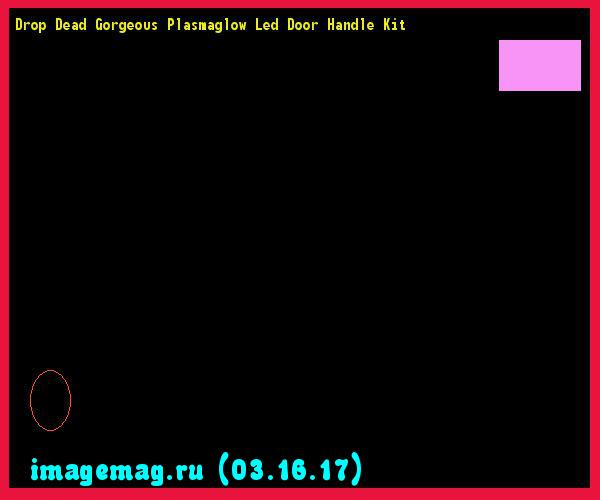 Drop dead Gorgeous Plasmaglow Led Door Handle Kit  - The Best Image Search