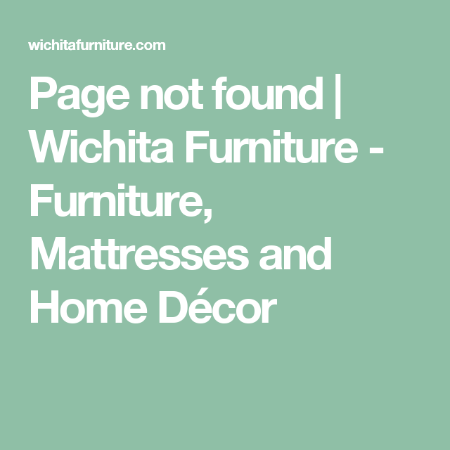 Page Not Found | Wichita Furniture   Furniture, Mattresses And Home Décor