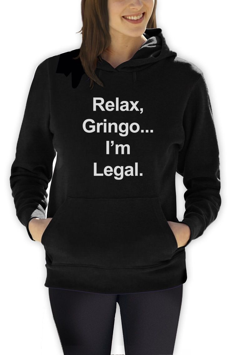 Relax Gringo I/'m Legal Hoodie Funny Mexican Spanish Humor MEME Hooded Top Mexico