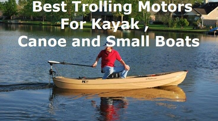 Best Trolling Motors For Kayak Canoe And Small Boats