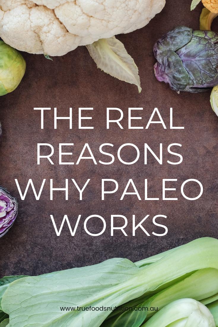 Real Reasons Paleo Works Health, wellbeing, True food