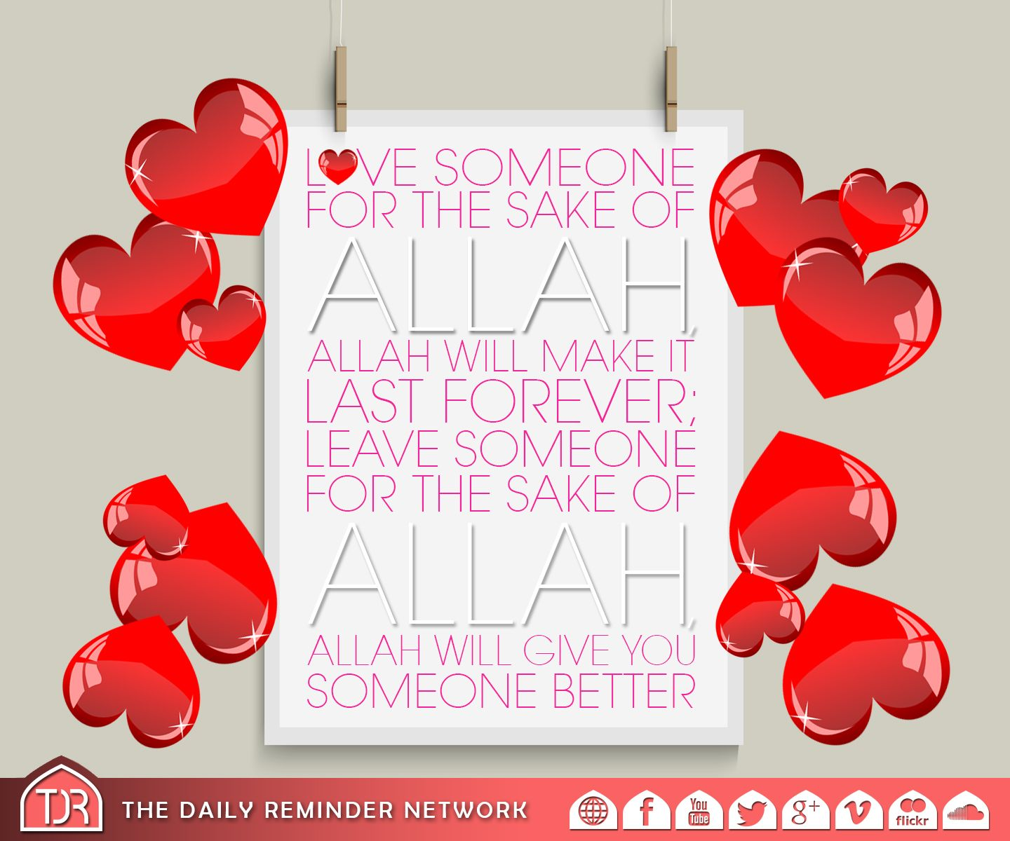 Love someone for the sake of Allah Allah will make it last forever Leave