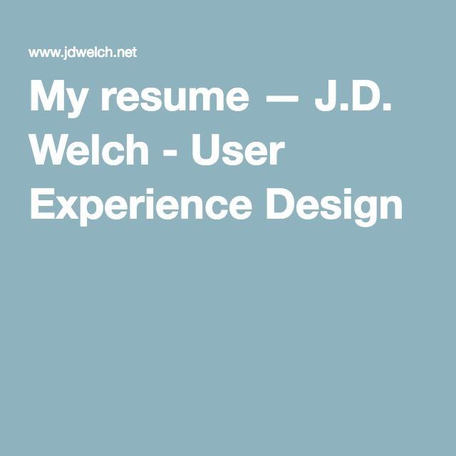 My resume u2014 JD Welch - User Experience Design Resumes - user experience designer resume