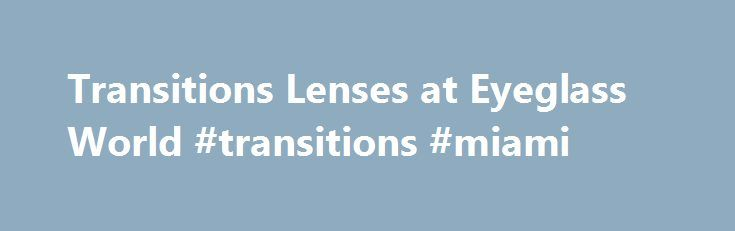 1aa68c408b0 Transitions Lenses at Eyeglass World  transitions  miami http   ohio.remmont