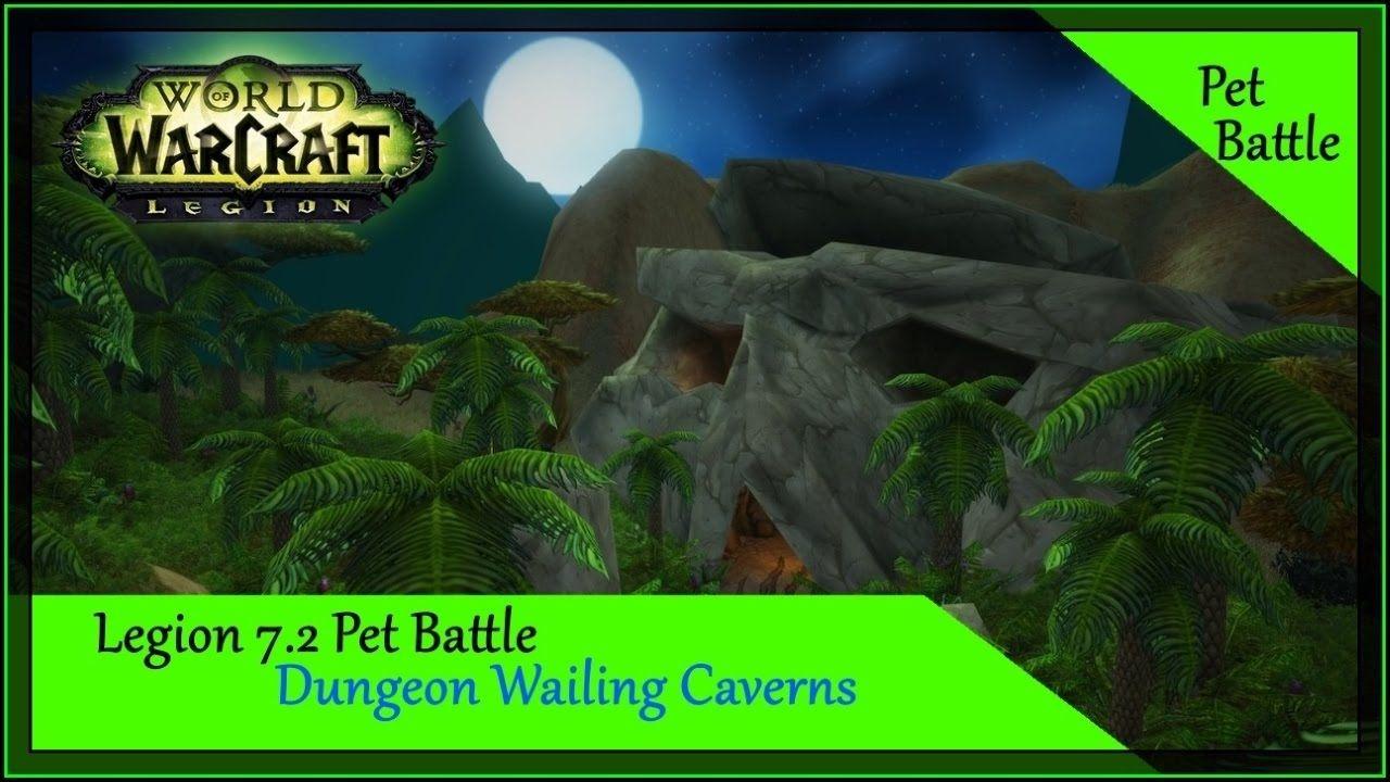 Pet Battle Dungeon Wailing Caverns Walkthrough Wow Legion 7 2 Mmo Wow Mmo Legion Dungeon
