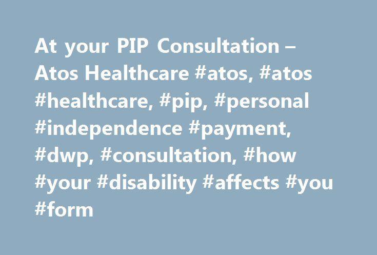 At your PIP Consultation \u2013 Atos Healthcare #atos, #atos #healthcare - disability form