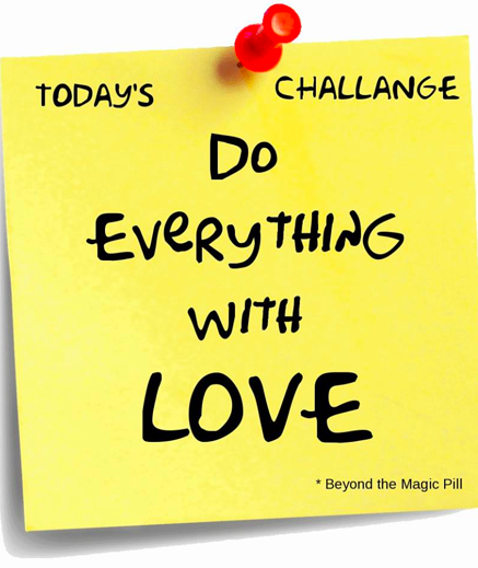 Today's Challenge: Do everything with love. #BeyondTheMagicPill