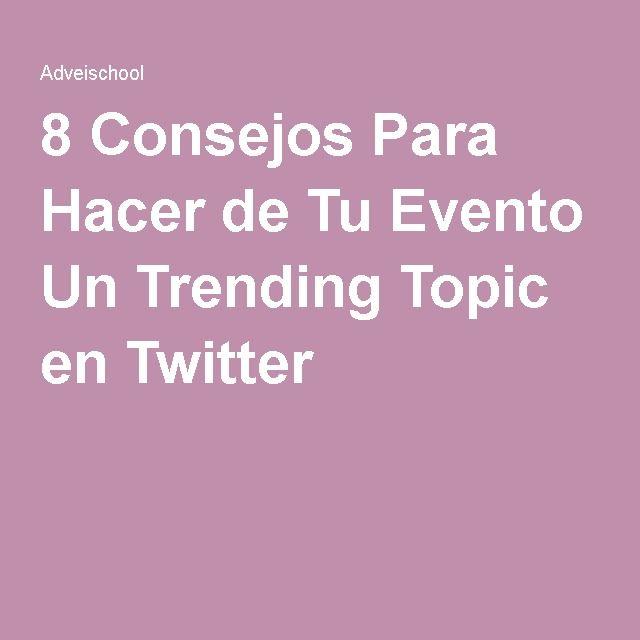 8 Consejos Para Hacer de Tu Evento Un Trending Topic en Twitter