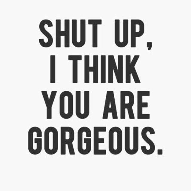 I Think You Are Gorgeous