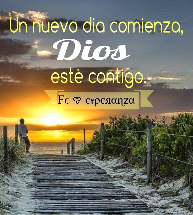 Un Nuevo Dia Comienza Dios Este Contigo Frases Dios