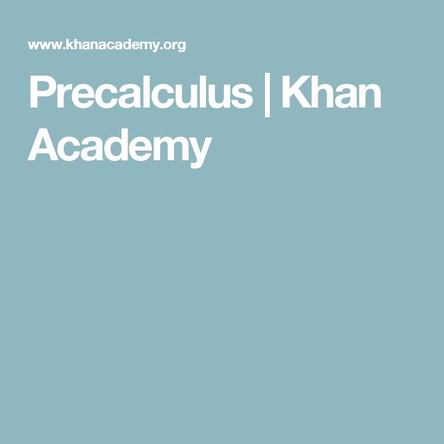 Precalculus Khan Academy Precalculus Khan Academy School Survival