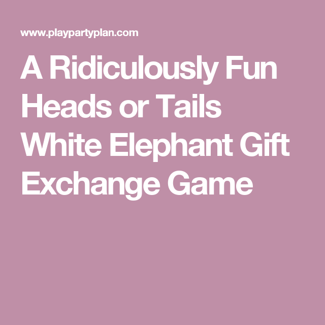 A Ridiculously Fun Heads Or Tails White Elephant Gift Exchange Christmas Partieschristmas