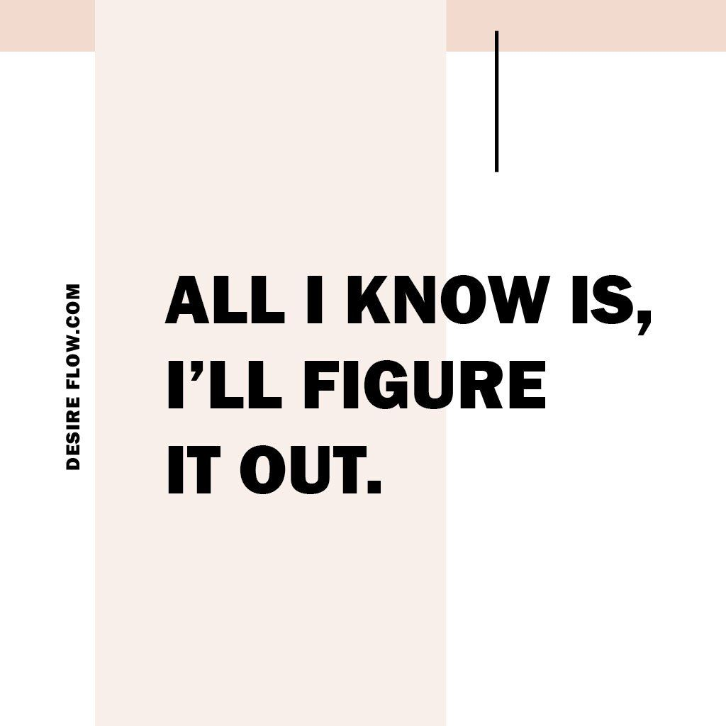 All I Know Is Ill Figure It Out Quote Mindset Quotes Quotes