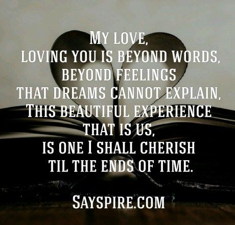 My Love Loving You Is Beyond Words Beyond Feelings That Dreams Cannot Explain This Beautiful Experience That Is Us Is One I Shall Cherish Til The Ends