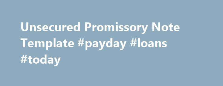 Unsecured Promissory Note Template Payday Loans Today Http