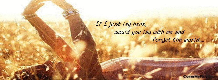 If I just lay here, would you lay with me and forget the world.......
