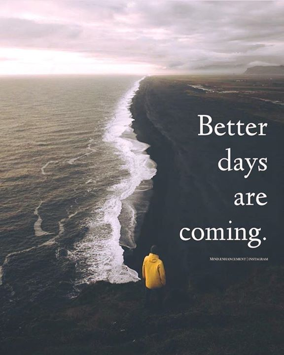 Positive Quotes Quotation Image Quotes Of The Day Description Better Days Are Coming Better Days Quotes Better Days Are Coming Positive Quotes