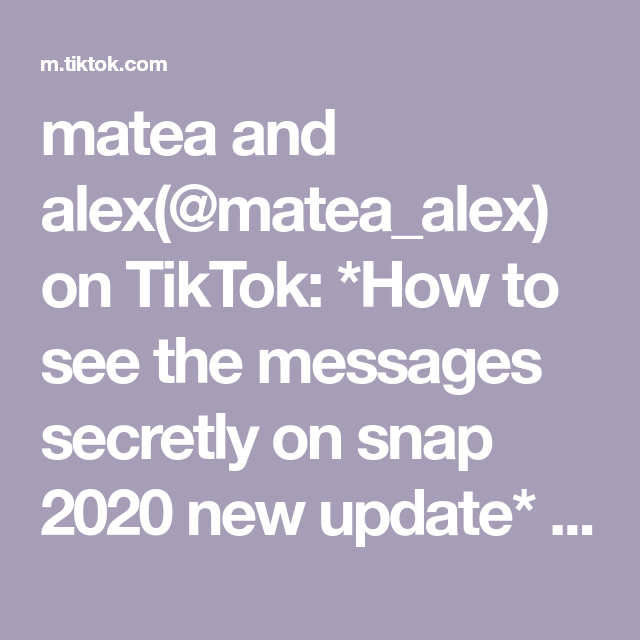 Matea And Alex Matea Alex On Tiktok How To See The Messages Secretly On Snap 2020 New Update Snapchathacks Fyp Foryou For Snapchat Hacks Messages Alex