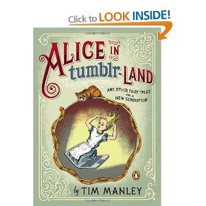 Alice in Tumblr-land: And Other Fairy Tales for a New Generation: Tim Manley. $15