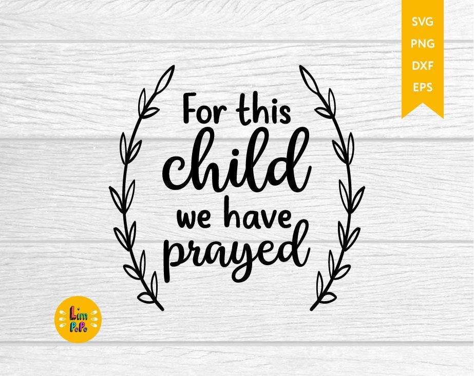 For This Child We Have Prayed Svg Little Miracle Svg Baby Etsy In 2020 Baby Svg Cricut Svg