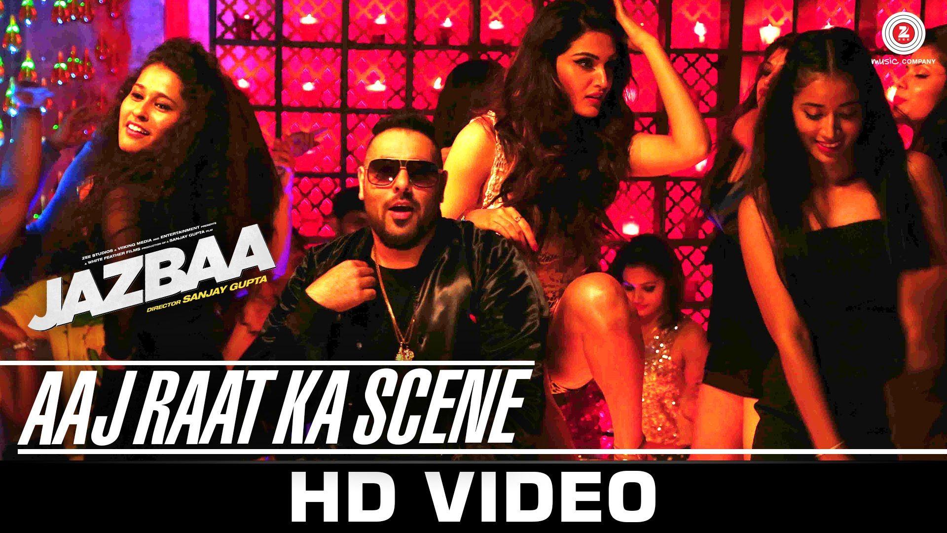 Presenting Jazbaa 39 S Official Video Aaj Raat Ka Scene Composed By Badshah Title Aaj Raat Ka Scene Music Amp Lyr Bollywood Movie Songs Movie Songs Songs