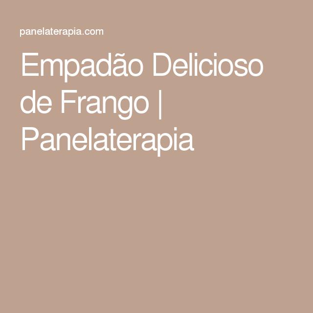 Empadão Delicioso de Frango | Panelaterapia