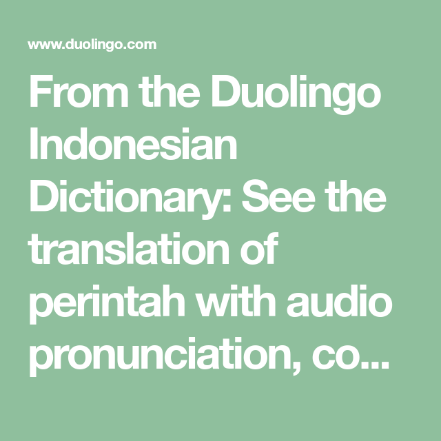 From The Duolingo Indonesian Dictionary See The Translation Of Perintah With Audio Pronunciation Conjugations And Rela In 2021 Malay Language Pronunciation Language