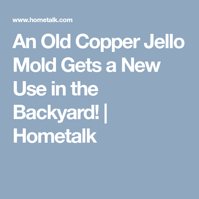 An Old Copper Jello Mold Gets A New Use In The Backyard 400 x 300