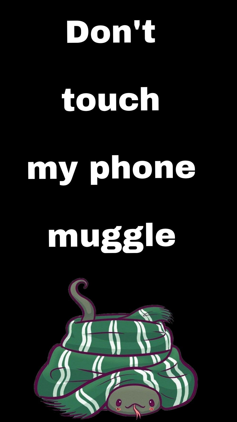 Dont Touch My Phone Muggleslytherin Harry Potter