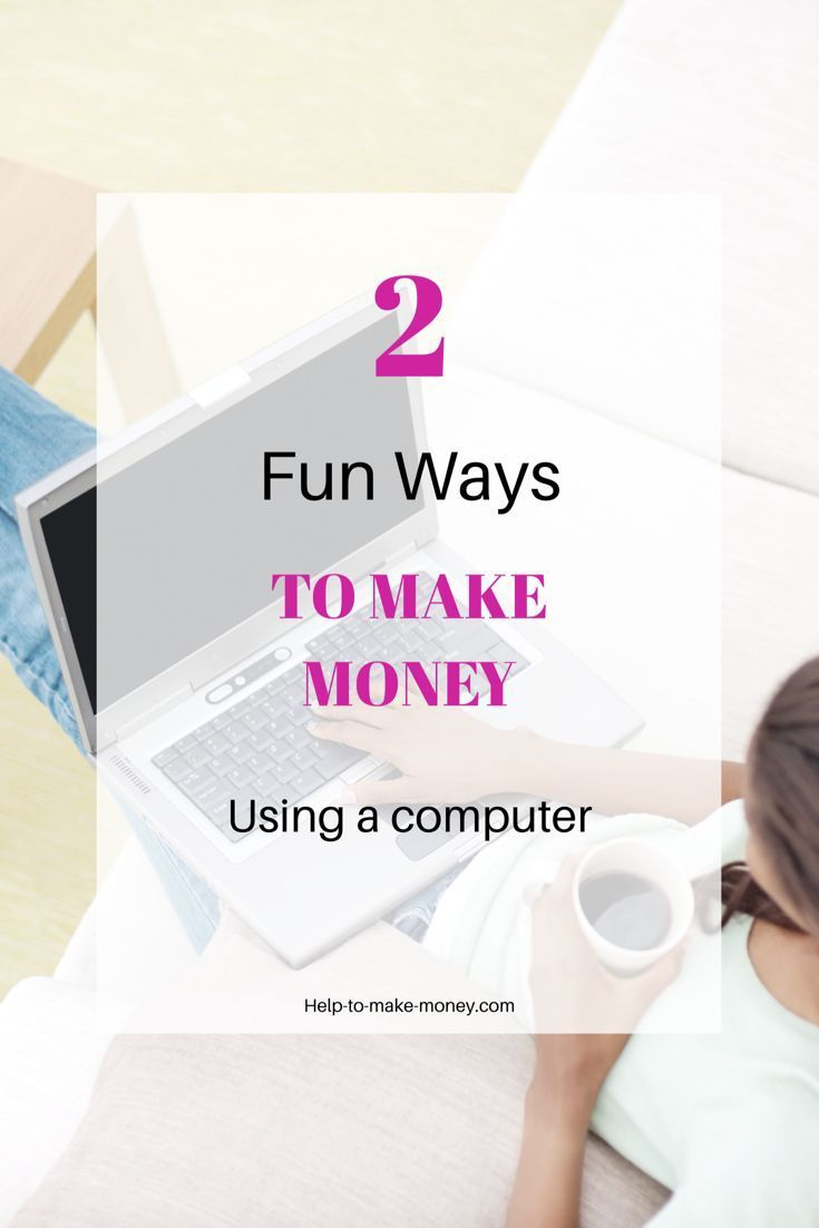 Two easy and fun ways to Make Money from home using a computer ...