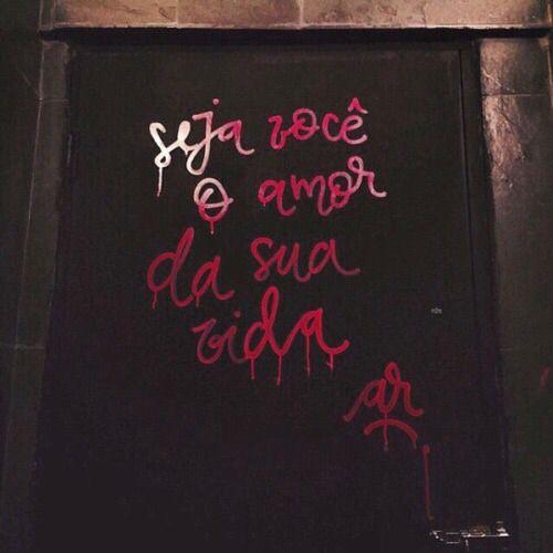 Seja Você O Amor Da Sua Vida Frases Quotes Frases E Life