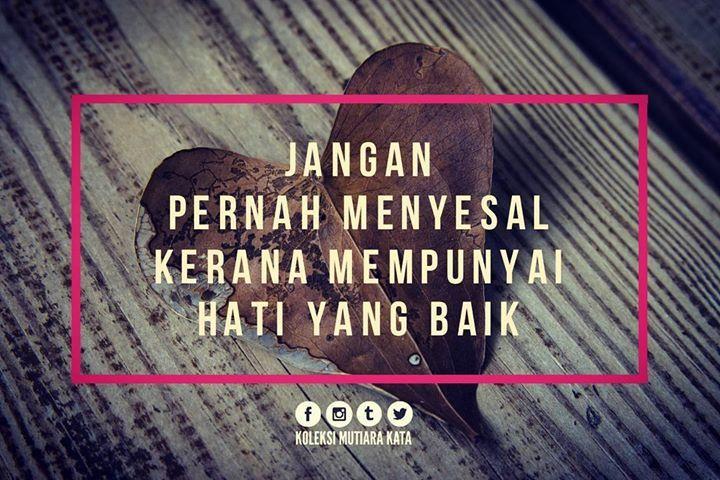 Jangan Pernah Menyesal Kerana Mempunyai Hati Yang Baik Kau