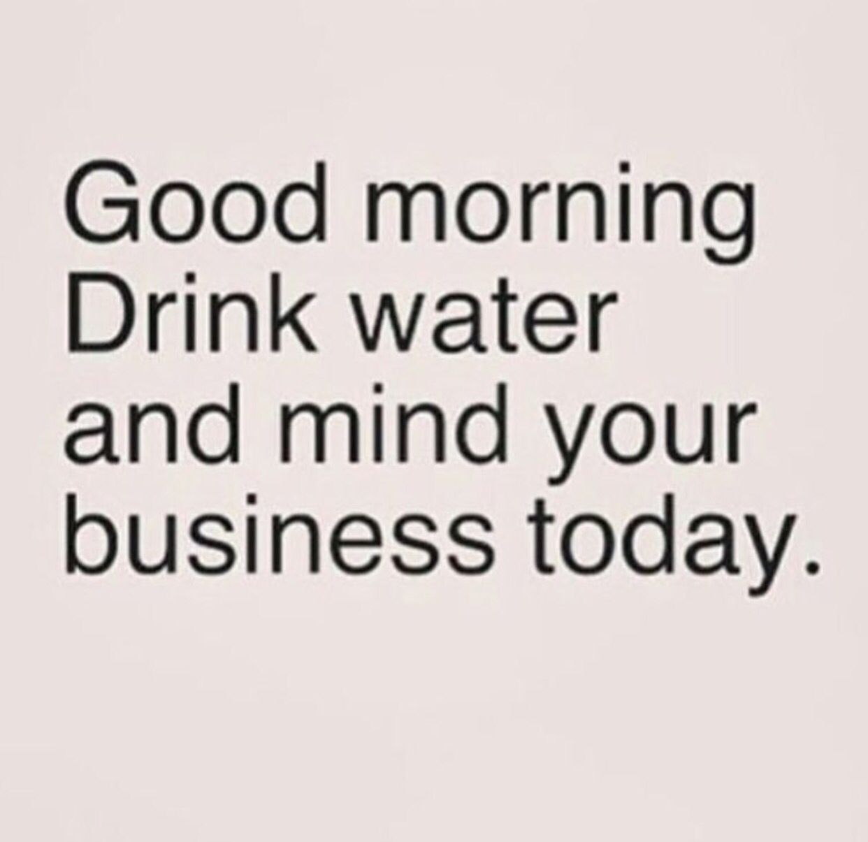 I Think About Drinking Water All Day Long First Thing Last Thing All Day Long Business Quotes Funny Drink Water Quotes Water Quotes