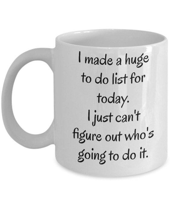 Funny Coffee Mug  I Made A Huge To Do List For by MugsAndMoreGifts