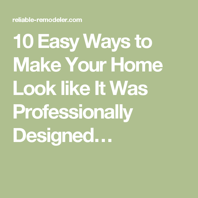 10 Easy Ways to Make Your Home Look like It Was Professionally Designed…
