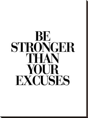 'Be Stronger Than Your Excuses' Stretched Canvas Print - Brett Wilson   Art.com