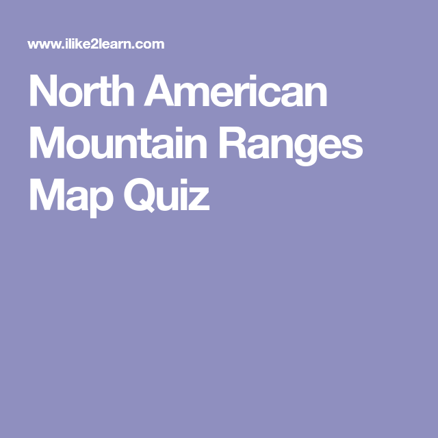North American Mountain Ranges Map Quiz | HS: Mountain/Cave Teaching ...